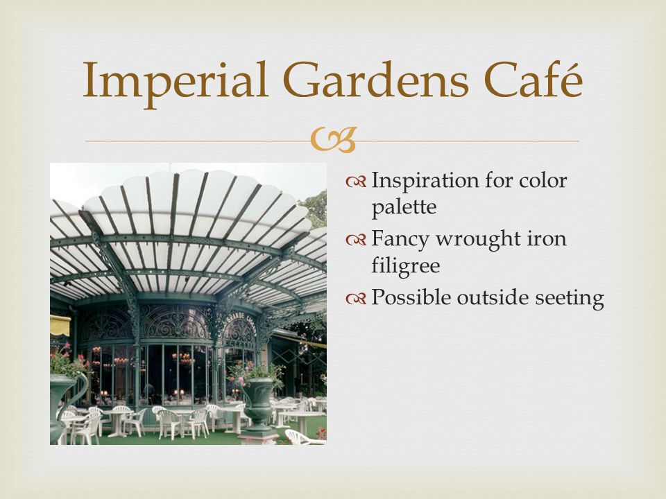  Imperial Gardens Café  Inside seating  Pattern on rug – lighter color  Sunlight from ceiling  Plants as well as painted plants