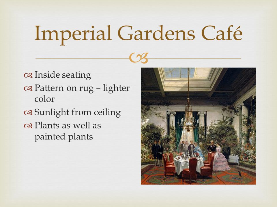  Imperial Gardens Café  Natural/organic shaped chair  Inlayed painting – fancy, mimics paintings on walls  Nature painting/landscape