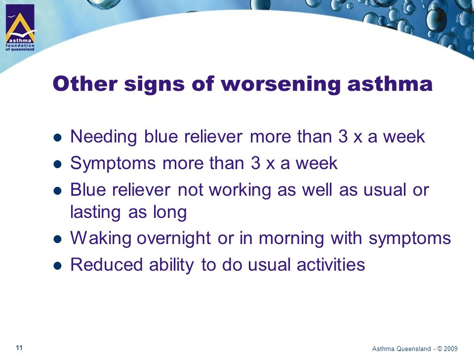 Exercise induced asthma Trigger for 80% of people with asthma Can occur during and/or after exercise More likely if unwell or asthma is poorly controlled Asthma Queensland - © 2009 12