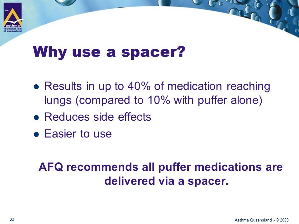 Asthma Queensland - © March 2009 Why use a spacer.