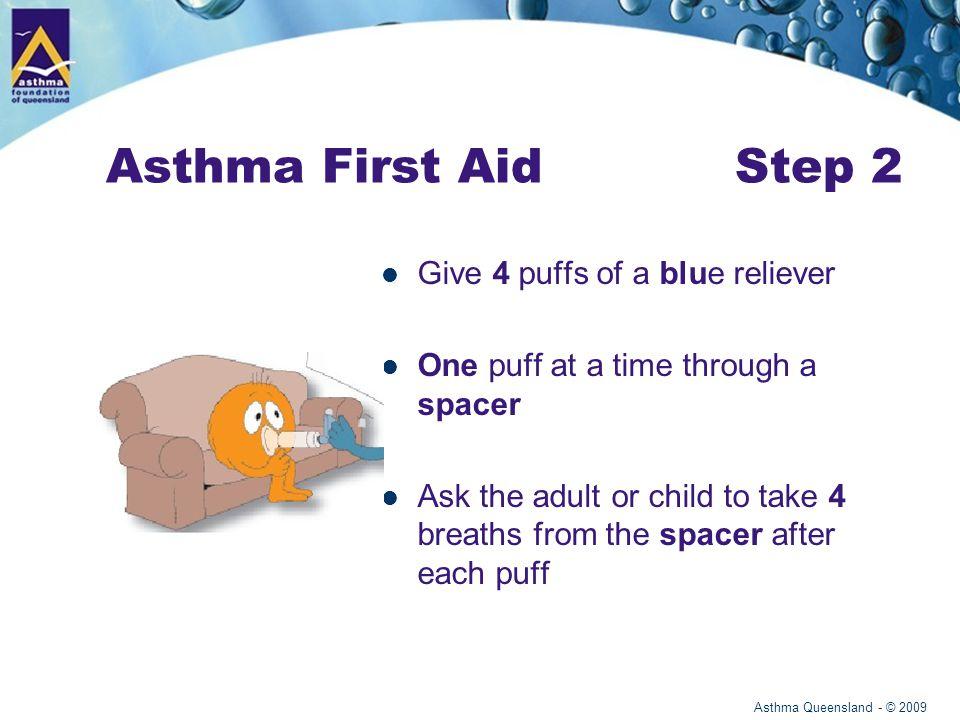 Asthma Queensland - © 2009 Asthma First Aid Step 3 Wait 4 minutes.