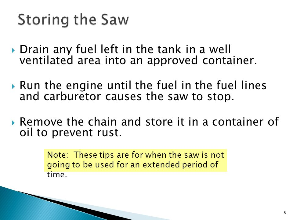  Store your fuel in an approved container. Allow saw to cool before fueling.