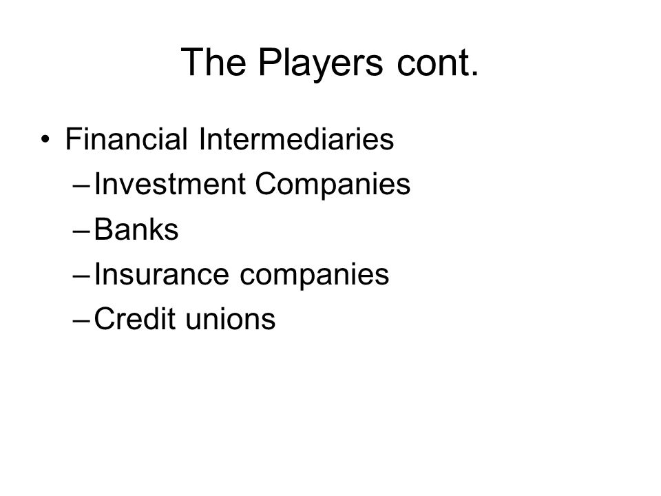 Financial Intermediaries For the households is direct investment difficult For small investor is lending money related with transactional costs Entrance of financial intermediaries –Bring them together –Different from another business All their liabilities and claims are at most financial Table 1.3 compare with table 1.4 Primary function –Channelling funds from private to business sector Pooling the resources from many small investors to be able to lend considerable sum of money Lending to many borrowers –Diversification and thus can adopt risky project Built expertise through volume of business they do –Economy of scale