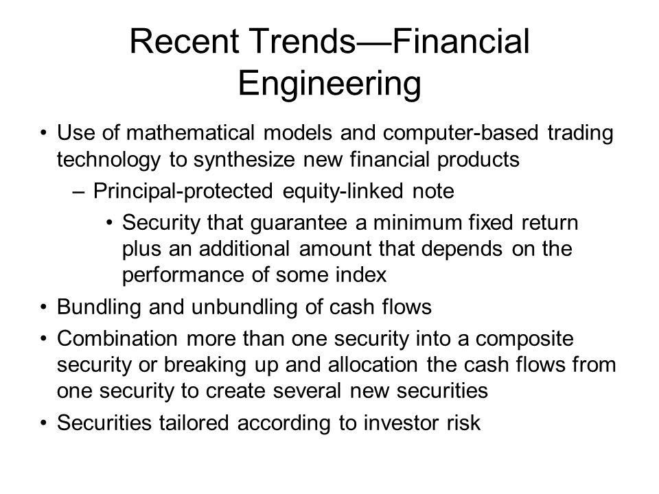 Recent Trends—Computer Networks Online trading –Direct contact between customers and brokerage firm –Cheaper trading –Lower commissions Online information dissemination Information is made cheaply and widely available to the public Automated trade crossing –Direct trading among investors Trading without benefit for intermediaries such security dealers