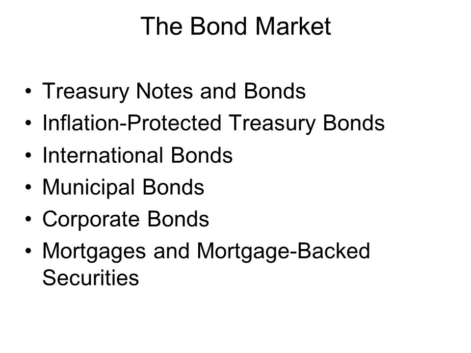 Treasury Notes and Bonds Maturities –Used by government for debt financing –Notes – maturities up to 10 years –Bonds – maturities in excess of 10 years –30-year bond –Semiannual interest payments called coupon payment Par Value - $1,000 Quotes – percentage of par
