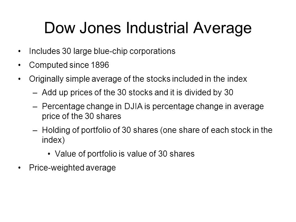 Example 2.2 Price-Weighted Average Portfolio: Initial value $25 + $100 = $125 Final value $30 + $ 90 = $120 Percentage change in portfolio value = 5/125 = -.04 = -4% Index: Initial index value (25+100)/2 = 62.5 Final index value (30 + 90)/2 = 60 Percentage change in index -2.5/62.5 = -.04 = -4%
