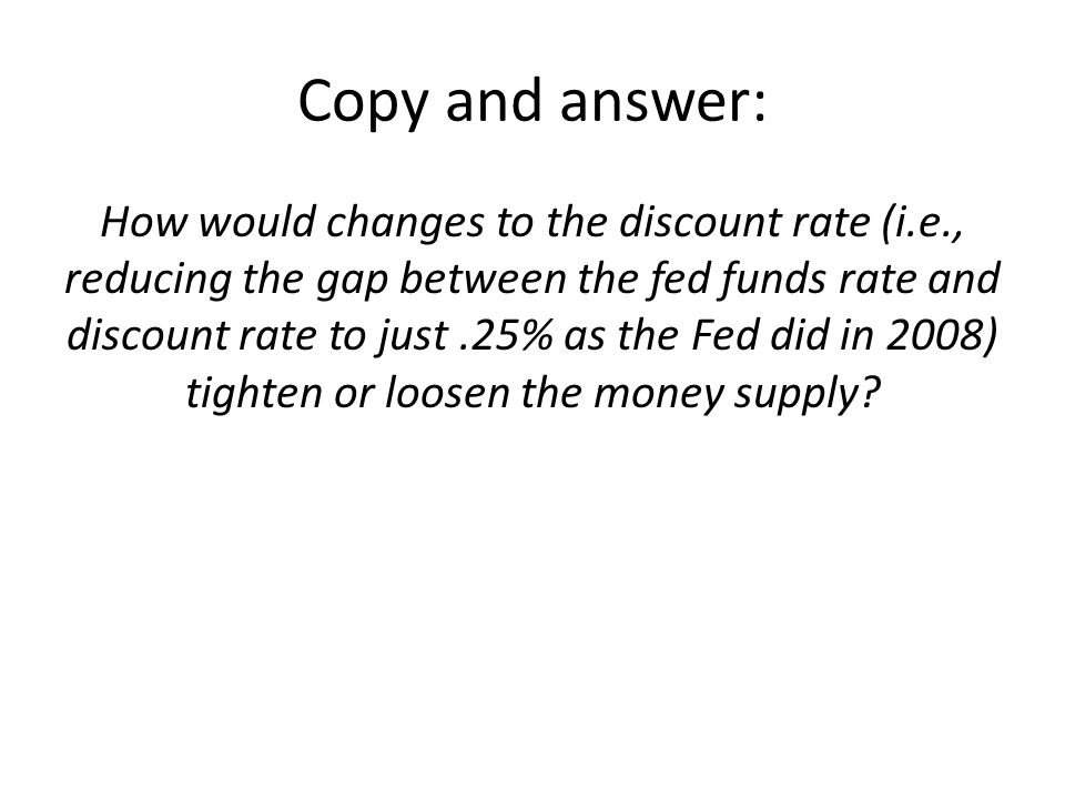 Tools of Monetary Policy 3.Open-Market Operations – The Fed has assets and liabilities AssetsLiabilities Government debtMonetary base (Treasury bills – short term(Currency in circulation + govt bonds of less than 1 yr.)bank reserves) – Fed buys or sells Treasury bills, usually through commercial banks – Credits the commercial banks' Fed reserve account with the value of T-bills it purchased (in purchases) or debits the banks' account (in sales)