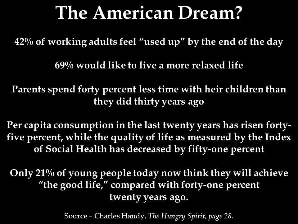 It's called the American Dream cause you have to be asleep to believe it...