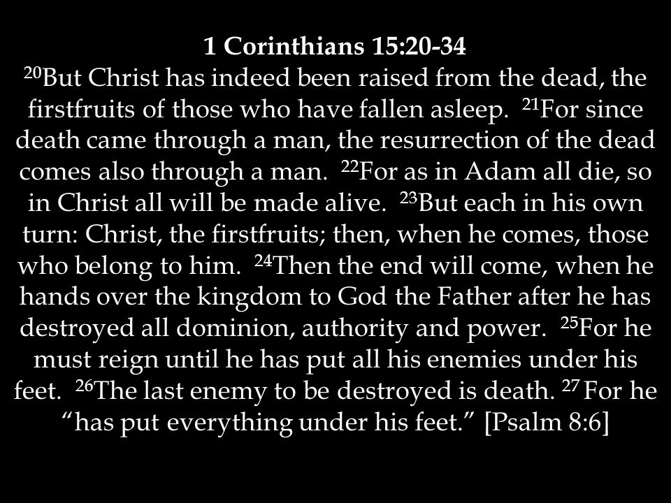 1 Corinthians 15:20-34 Now when it says that everything has been put under him, it is clear that this does not include God himself, who put everything under Christ.