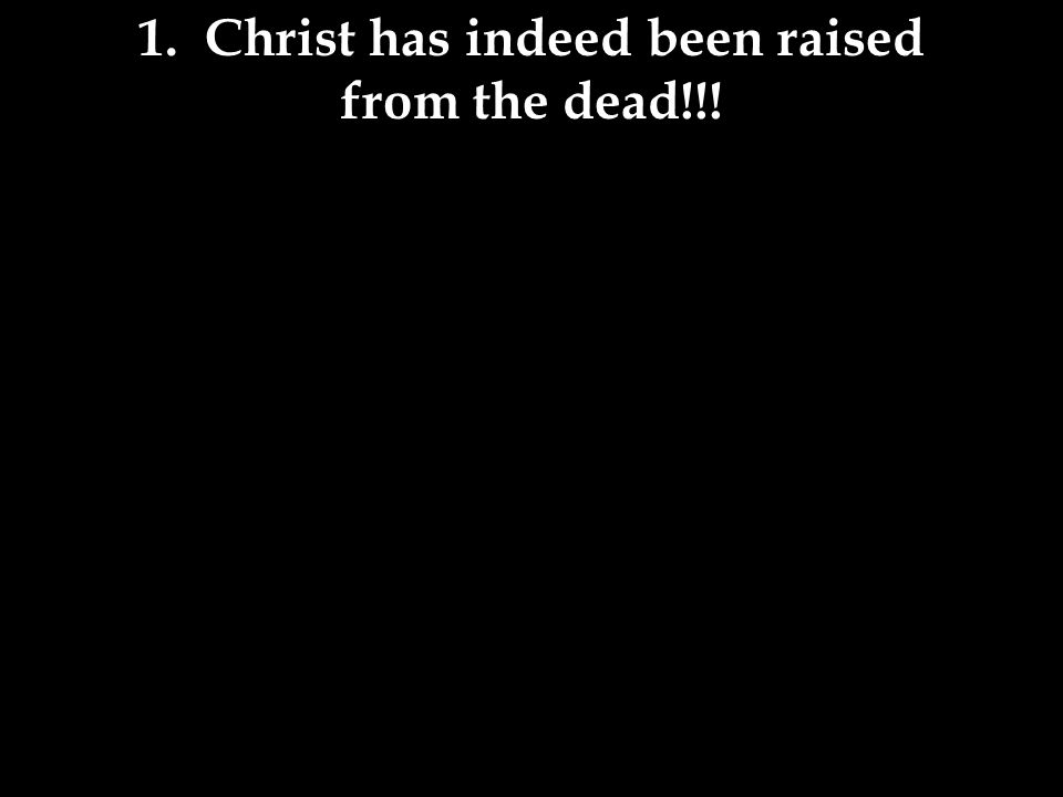 1 Corinthians 15:20a 20 But Christ has indeed been raised from the dead, the firstfruits of those who have fallen asleep.
