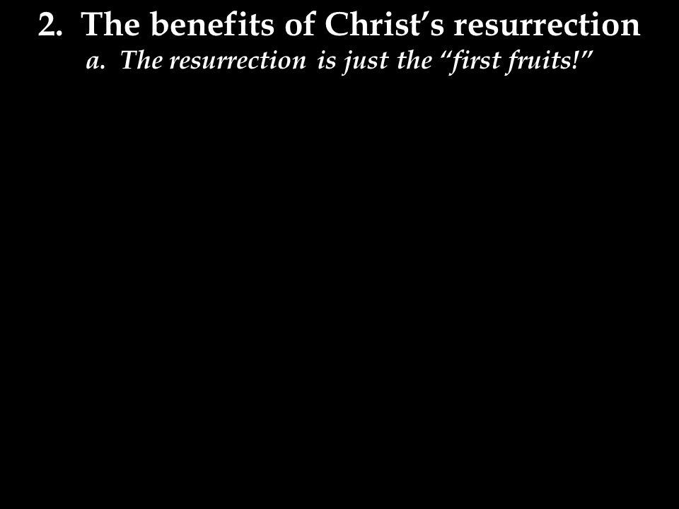 2.The benefits of Christ's resurrection a.