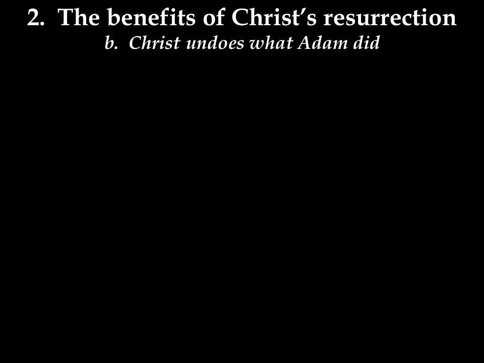 2.The benefits of Christ's resurrection b.