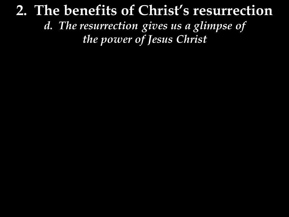 2.The benefits of Christ's resurrection d.