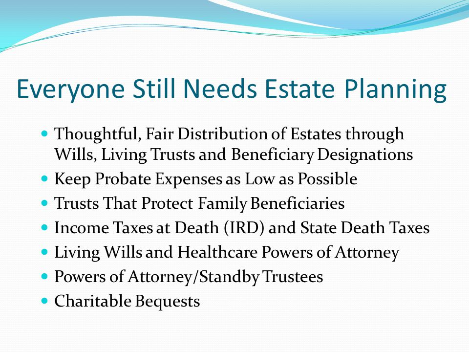 State Death Taxes May Be a Concern 19 states and DC have some form of death tax Inheritance taxes are based on relationship to heir Some states have state estate taxes similar to federal estate tax Hawaii reinstated estate tax in 2010