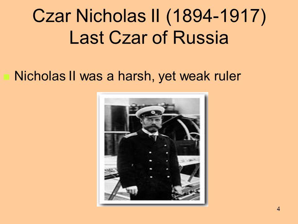 Czar Nicholas II (1894-1917) Last Czar of Russia Nicholas II was a harsh, yet weak ruler 4