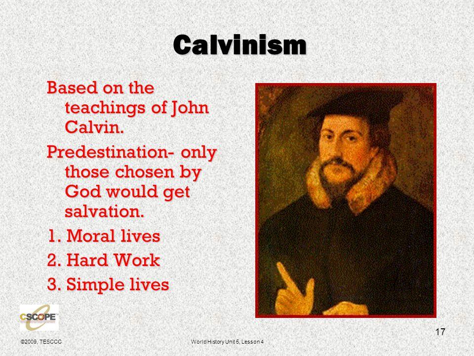 ©2009, TESCCCWorld History Unit 5, Lesson 4 18 John Calvin Lawyer from Geneva, Switzerland.Lawyer from Geneva, Switzerland.