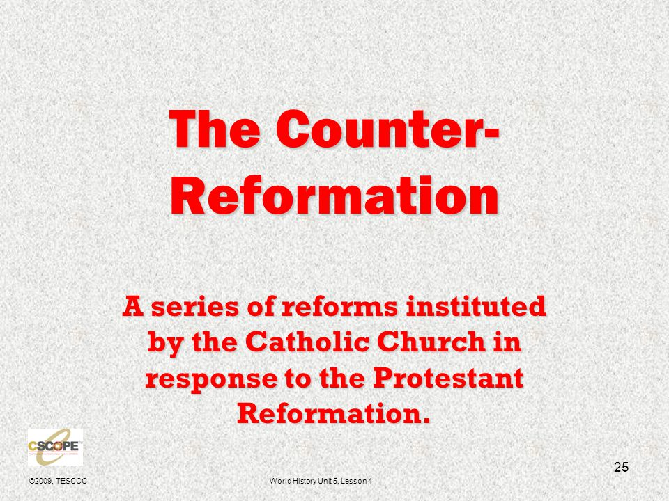 ©2009, TESCCCWorld History Unit 5, Lesson 4 26 Society of Jesus Jesuits founded by Ignatius of Loyola.