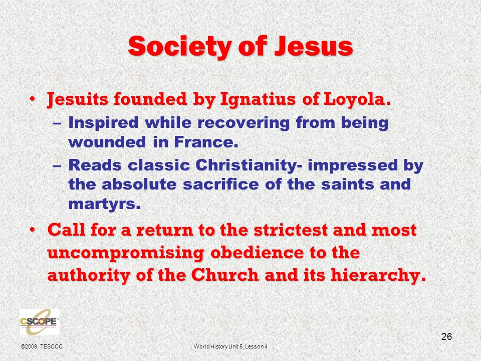 ©2009, TESCCCWorld History Unit 5, Lesson 4 27 The Jesuits By 1630, 15,000 all over the world.