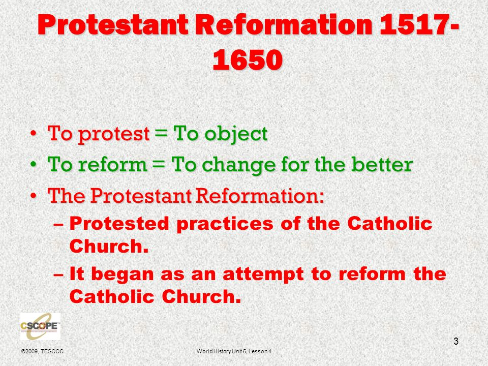 ©2009, TESCCCWorld History Unit 5, Lesson 4 4 Underlying causes of the Reformation Humanism: The movement for the individual to take control of their lives.Humanism: The movement for the individual to take control of their lives.