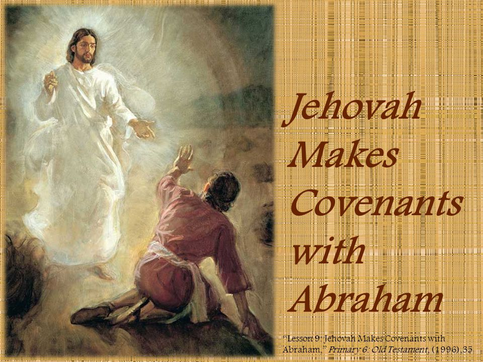 Jehovah Makes Covenants with Abraham Lesson 9: Jehovah Makes Covenants with Abraham, Primary 6: Old Testament, (1996),35
