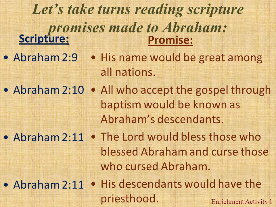 Let's take turns reading scripture promises made to Abraham: : Scripture: Promise: His name would be great among all nations.