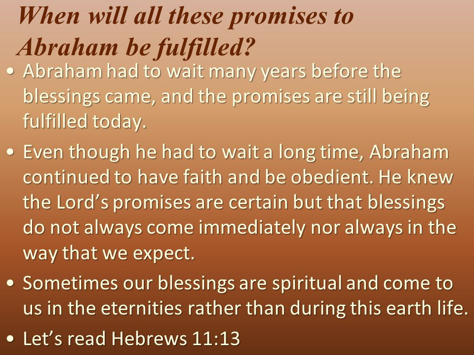 When will all these promises to Abraham be fulfilled.