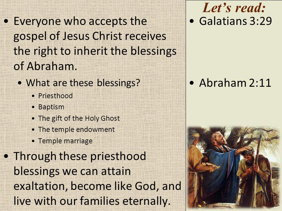 Everyone who accepts the gospel of Jesus Christ receives the right to inherit the blessings of Abraham.