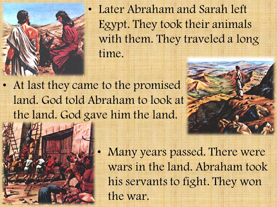 Later Abraham and Sarah left Egypt.They took their animals with them.