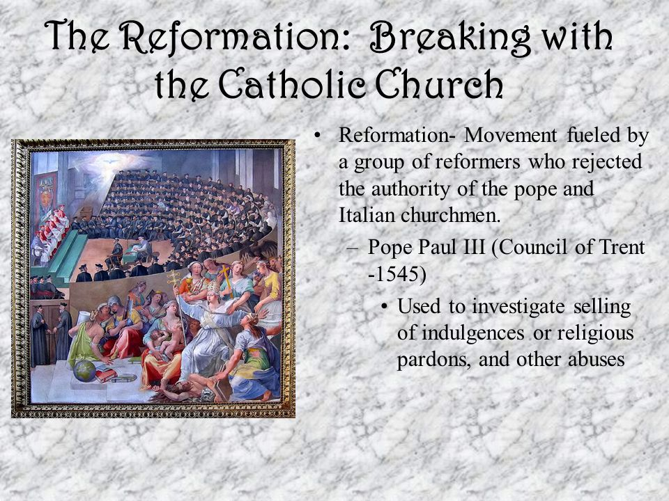 The Reformation: Breaking with the Catholic Church 1530- Open break with the Roman Catholic Church could not be avoided –Strong feelings of patriotism made English people resent financial burdens imposed on them by the Pope.
