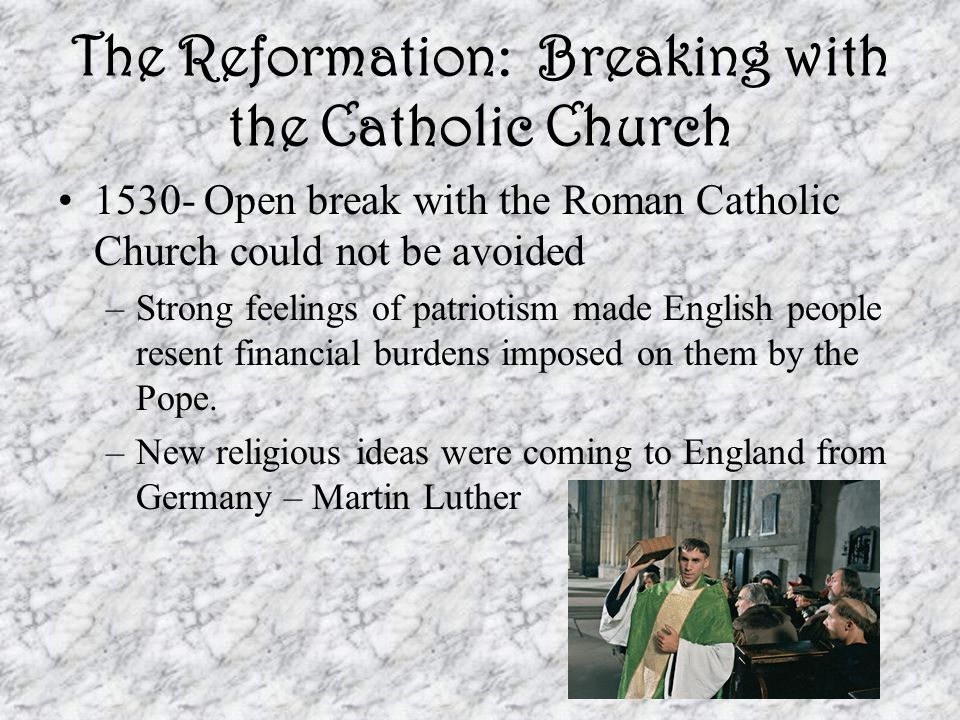 The Reformation: Breaking with the Catholic Church Martin Luther (1483-1546) Founded new kind of Christianity, not based on what the Pope said, but on a personal understanding of the Bible.