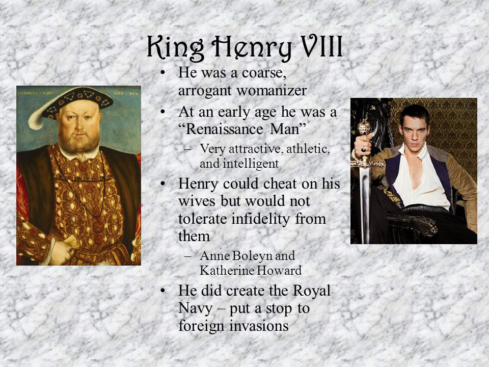 Henry VIII had Six Wives (1509-1547) Catherine of Aragon –Roman Catholic from Spain –He divorced her; she died of natural causes –Children – Mary (Catholic) Anne Boleyn –Lady-in-Waiting of Catherine of Aragon –Very bright, spirited, and beautiful –Believed in the Reformation –Beheaded when Henry grew tired of her –Children – Elizabeth (Protestant)