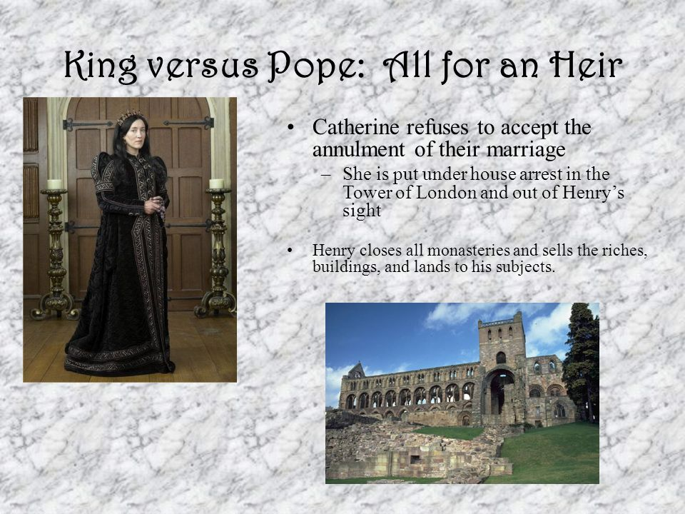 King versus Pope: All for an Heir This is the beginning of Protestantism in England –People thought the Church was not reformed enough – They thought it was merely a copy of Catholicism These people were the Puritans, Presbyterians, etc.