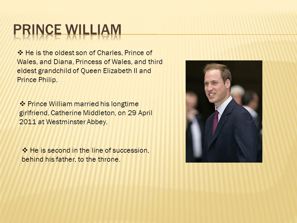 Sources: http://www.royal.gov.uk/ http://www.helpforenglish.cz/realie/united-kingdom/the-royal-family http://en.wikipedia.org/wiki/Prince_William,_Duke_of_Cambridge http://en.wikipedia.org/wiki/Diana,_Princess_of_Wales