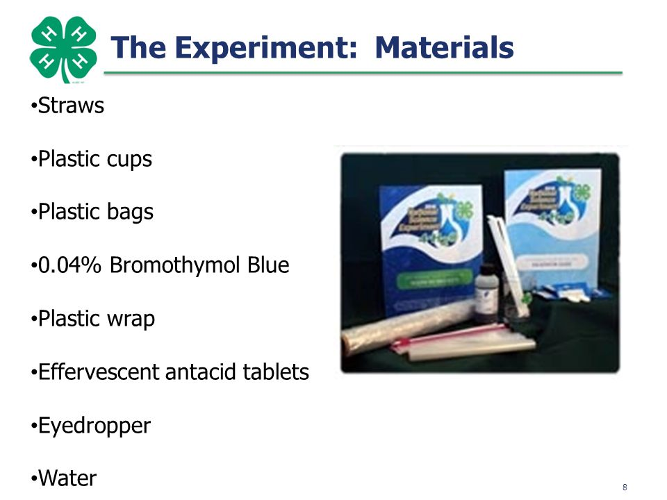 9 The Experiment: SAFETY Bromothymol blue is a chemical solution that detects if something is acid or basic Do not get the liquid in your mouth Do not get the liquid in your eyes