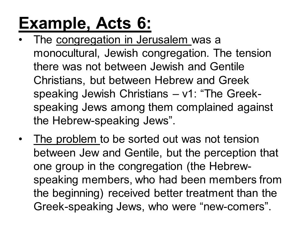Example, Acts 15: The synod in Jerusalem met to discuss the question of Jewish identity markers (circumcision, kosher diet, Sabbath as day of worship).