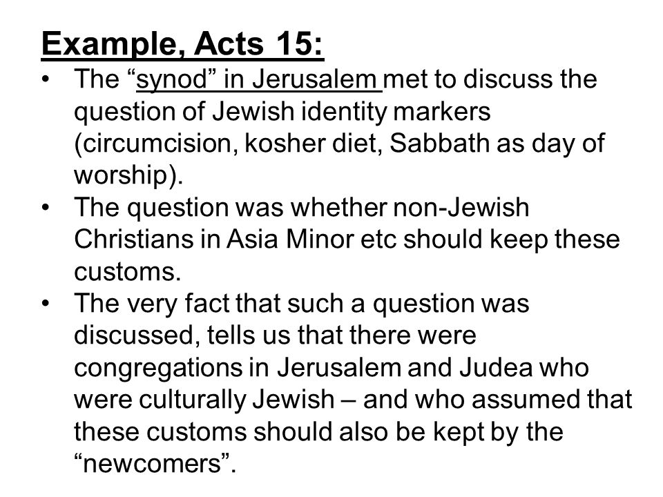 Decision of Synod in Jerusalem The Jerusalem synod's decision was that these Jewish cultural markers should not be applied to Gentile Christian congregations (with their Jewish minorities) in Asia Minor etc.