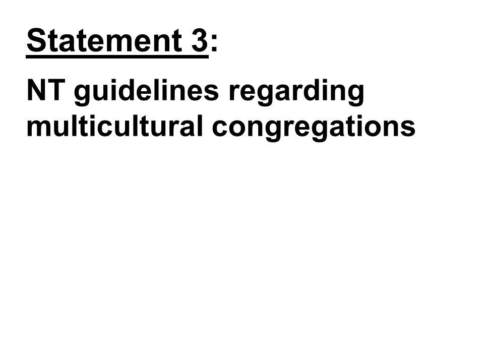 Statement 3: NT guidelines regarding multicultural congregations: a.Multicultural congregations were not propagated or suggested as norm or ideal.