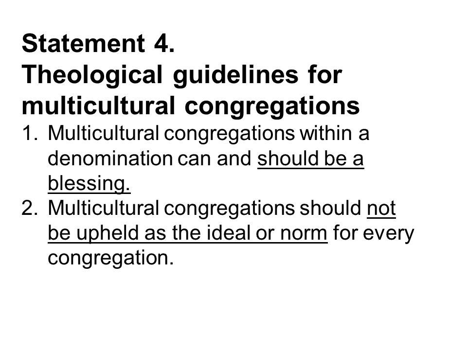Reasons: 1.Most multicultural congregation are really monocultural congregations, with members of different cultures.