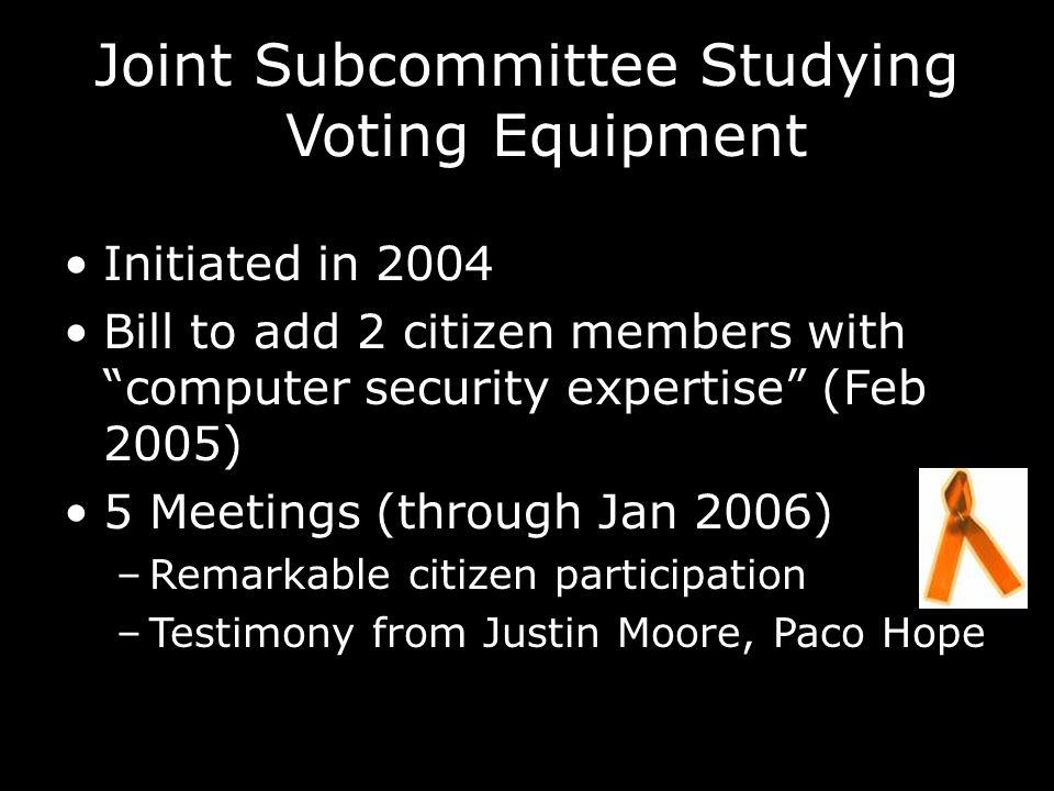 Virginia Bills SB424 (Devolites-Davis), HB1243 (Tim Hugo): –Requires voter-verifiable paper record –Random audits –Disclosure of machine source code –No wireless capability Proposed in January 2006, held over to 2007 legislative session