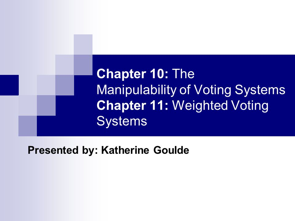 Chapter 10 Outline Introduction and example Majority Rule and Condorcet's Method Voting Systems for 3 or more candidates  Borda Count  Sequential Pairwise Voting  Plurality Voting Impossibility- The Gibbard- Satterthwaite Theorem The Chair's Paradox