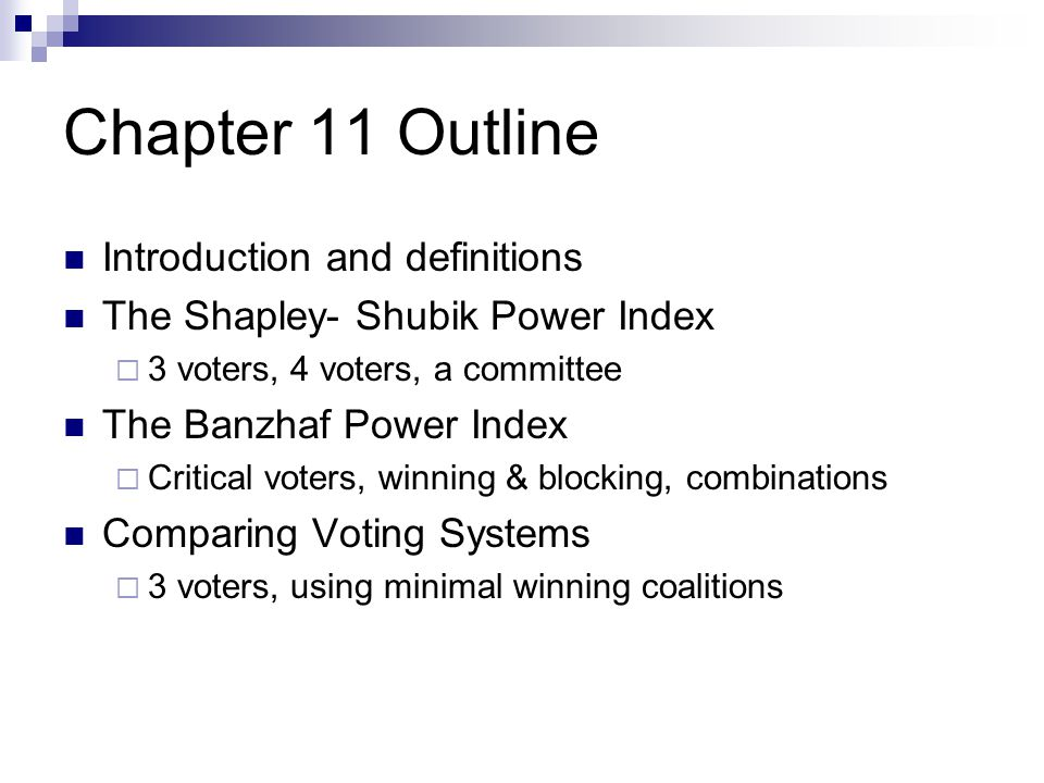 Introduction and Definitions Weighted voting system: a voting system in which each participant is assigned a voting weight.