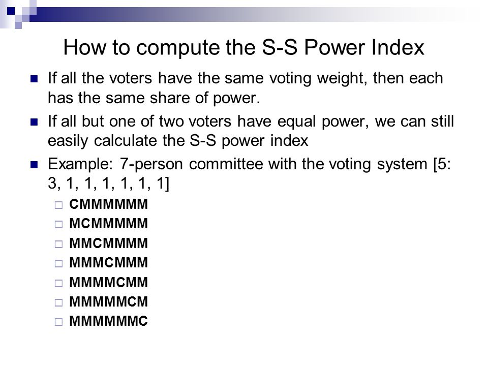How to compute the S-S Power Index The chair is the pivotal voter 3 of the 7 times, so his S-S power index is 3/7.