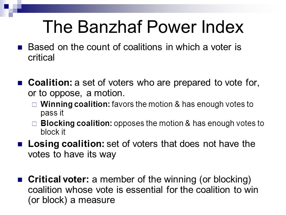 The Banzhaf Power Index To determine the B.