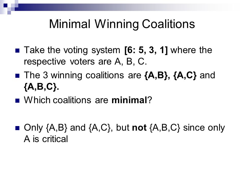 Minimal Winning Coalitions Instead of using weights and quotas to describe a voting system, one can describe it by using its minimal winning coalitions.