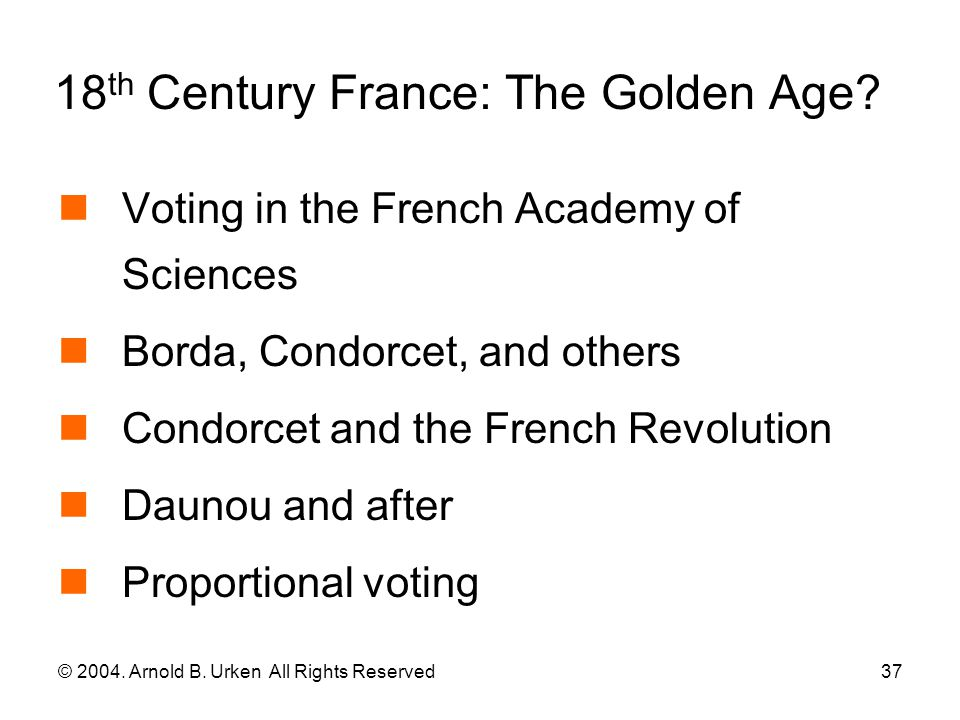 © 2004.Arnold B. Urken All Rights Reserved38 18 th Century France: The Golden Age.