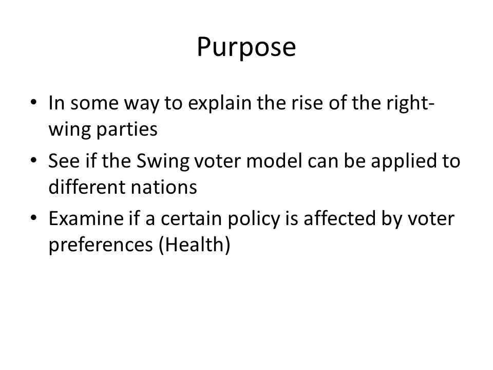 Theory Swing-voter model Dixit & Londregan; Scott Gelbach and Cox (core supporters) Core supporter model: Political parties design policies to mobilize core supporters to the ballot box.