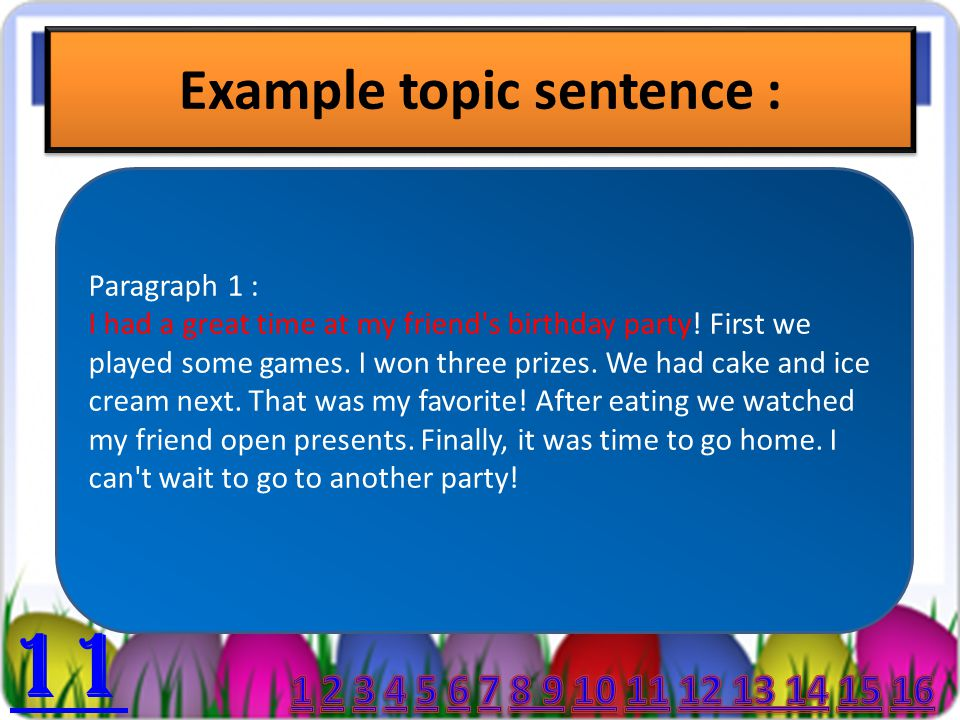 Example topic sentence : Paragraph 1 : I had a great time at my friend s birthday party.