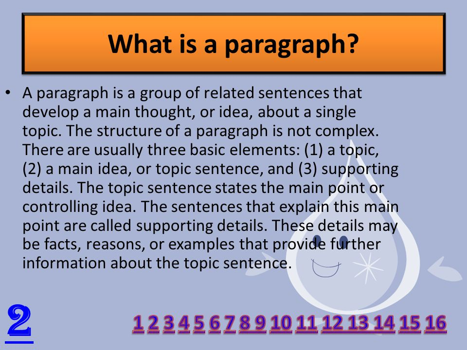 A paragraph is a group of related sentences that develop a main thought, or idea, about a single topic.