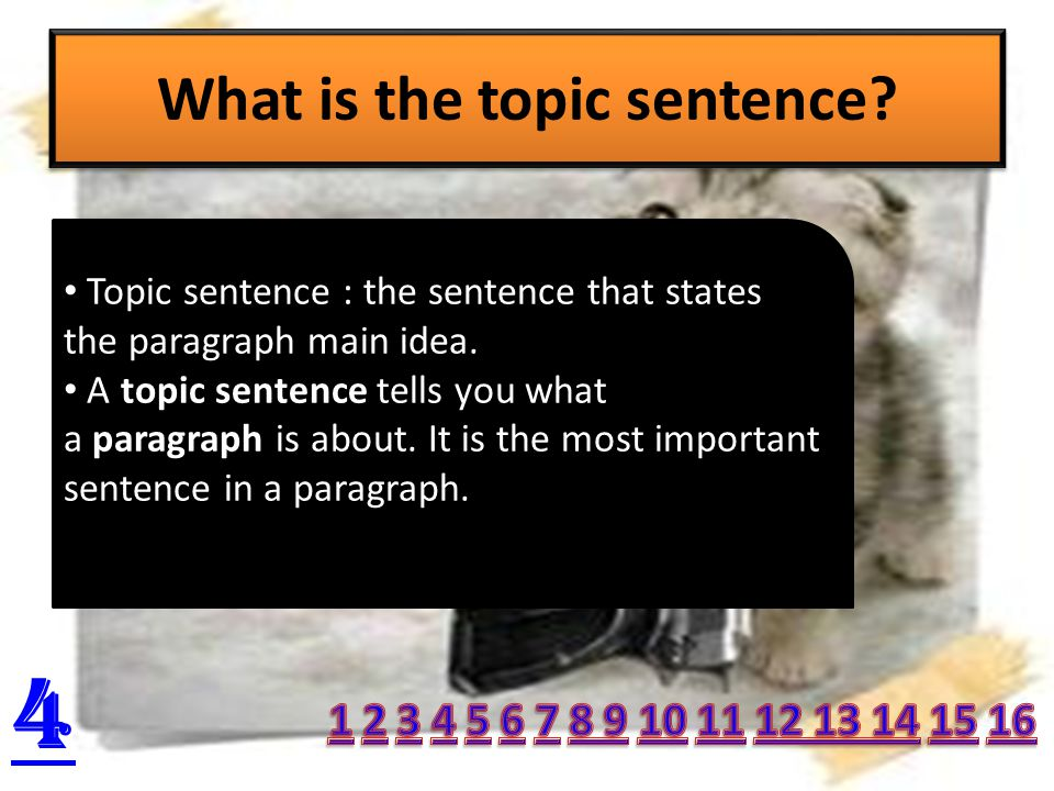 What is the topic sentence.Topic sentence : the sentence that states the paragraph main idea.
