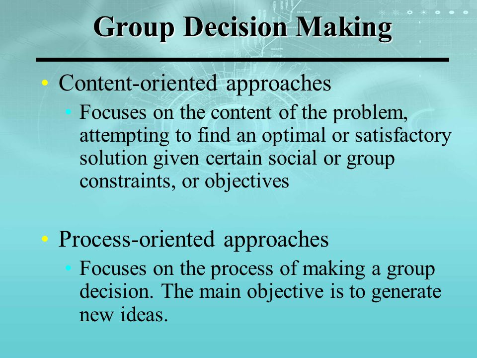 Content-Oriented Methods These techniques operate under the following assumptions: All participants of the group problem solving share the same set of alternatives, but not necessarily the same set of evaluation criteria Prior to the group decision-making process, each decision maker or group member must have performed his own assessment of preferences.